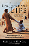 The Unquenchable Life: What the Apostles Teach Us About Victorious Christian Living