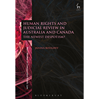 Human Rights and Judicial Review in Australia and Canada: The Newest Despotism? (Hart Studies in Comparative Public Law)
