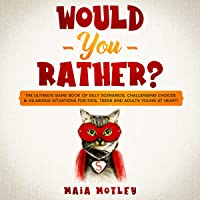 Would You Rather: The Ultimate Game Book of Silly Scenarios, Challenging Choices & Hilarious Situations for Kids, Teens and Adults Young at Heart!
