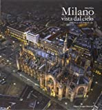 Milano vista dal cielo. Ediz. italiana e inglese