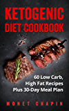 Ketogenic Diet Cookbook: 60 Low Carb High Fat Recipes Plus 30-Day Meal Plan (English Edition)