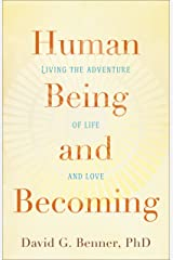 Human Being and Becoming: Living the Adventure of Life and Love Kindle Edition