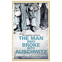 The Man Who Broke into Auschwitz: The Extraordinary True Story (Extraordinary Lives, Extraordinary Stories of World War Two Book 8)