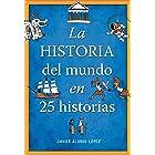 La historia del mundo en 25 historias (Spanish Edition)