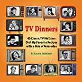 TV Dinners: 40 Classic TV Kid Stars Dish Up Favorite Recipes With a Side of Memories