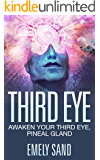 Third Eye: Awaken Your Third Eye ,Peneal Gland (Mind Power, Intuition & Psychic Awareness Book 1)