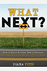 What Next?: How to Enjoy Success, Beat Indecision, and Take Action to Set Your Future Goals Kindle Edition