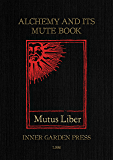 Mutus Liber - Alchemy and its Mute Book: Introduction and comments by Eugène Canseliet F.C.H., disciple of Fulcanelli