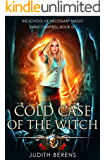 Cold Case Of The Witch: An Urban Fantasy Action Adventure (School of Necessary Magic Raine Campbell Book 5)