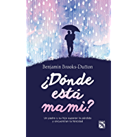 ¿Donde está mami?: Un padre y su hijo superan la pérdida y encuentran la felicidad