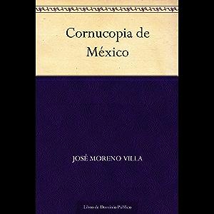 Cornucopia de México (Edición de la Biblioteca Virtual Miguel de Cervantes) (Spanish Edition)