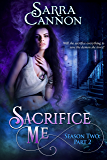 Sacrifice Me, Season Two: Part 2 (Sacrifice Me Seasons Book 3)