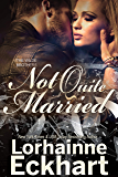 Not Quite Married (The Wilde Brothers series Book 4)