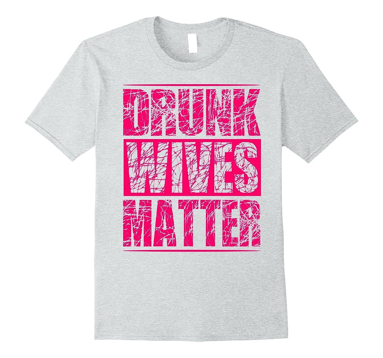 Drunk Wives Matter T-Shirt  Funny Pink Women Girls Shirt-Cl  Colamaga-3934
