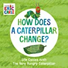 How Does a Caterpillar Change?: Life Cycles with The Very Hungry Caterpillar (The World of Eric Carle)
