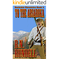 To The Absaroka  (Buckskin Chronicles Book 3)