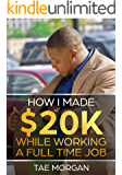 How I Made $20k While Working a Full Time Job