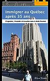 Immigrer au Québec après 35 ans: S'expatrier, s'installer et travailler dans la Belle Province. Edition Janvier 2017