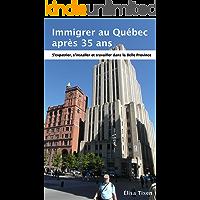 Immigrer au Québec après 35 ans: S'expatrier, s'installer et travailler dans la Belle Province. Edition 22 Janvier 2019 (French Edition)