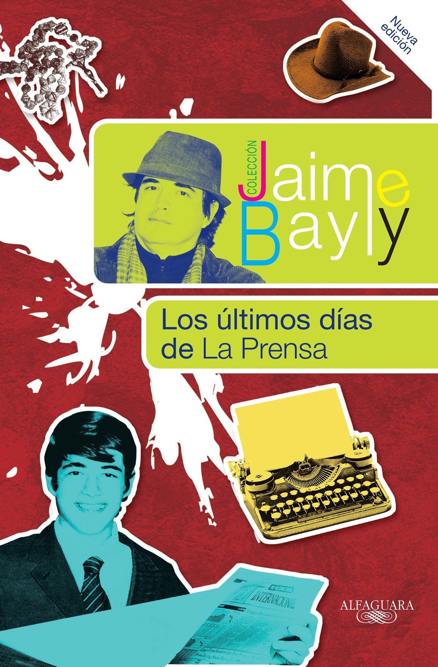 Los Ultimos Dias De La Prensa The Final Days Of La Prensa Jaime Bayly Collection Spanish Edition Bayly Jaime 9781616050924 Amazon Com Books Escritor, periodista y conductor de televisión peruano. los ultimos dias de la prensa the