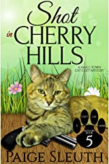 Shot in Cherry Hills: A Small-Town Cat Cozy Mystery (Cozy Cat Caper Mystery Book 5) Kindle Edition