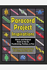 Paracord Project Inspirations: Classic and Original Knots and Ties for Fundraising, Fashion, or Fun Kindle Edition