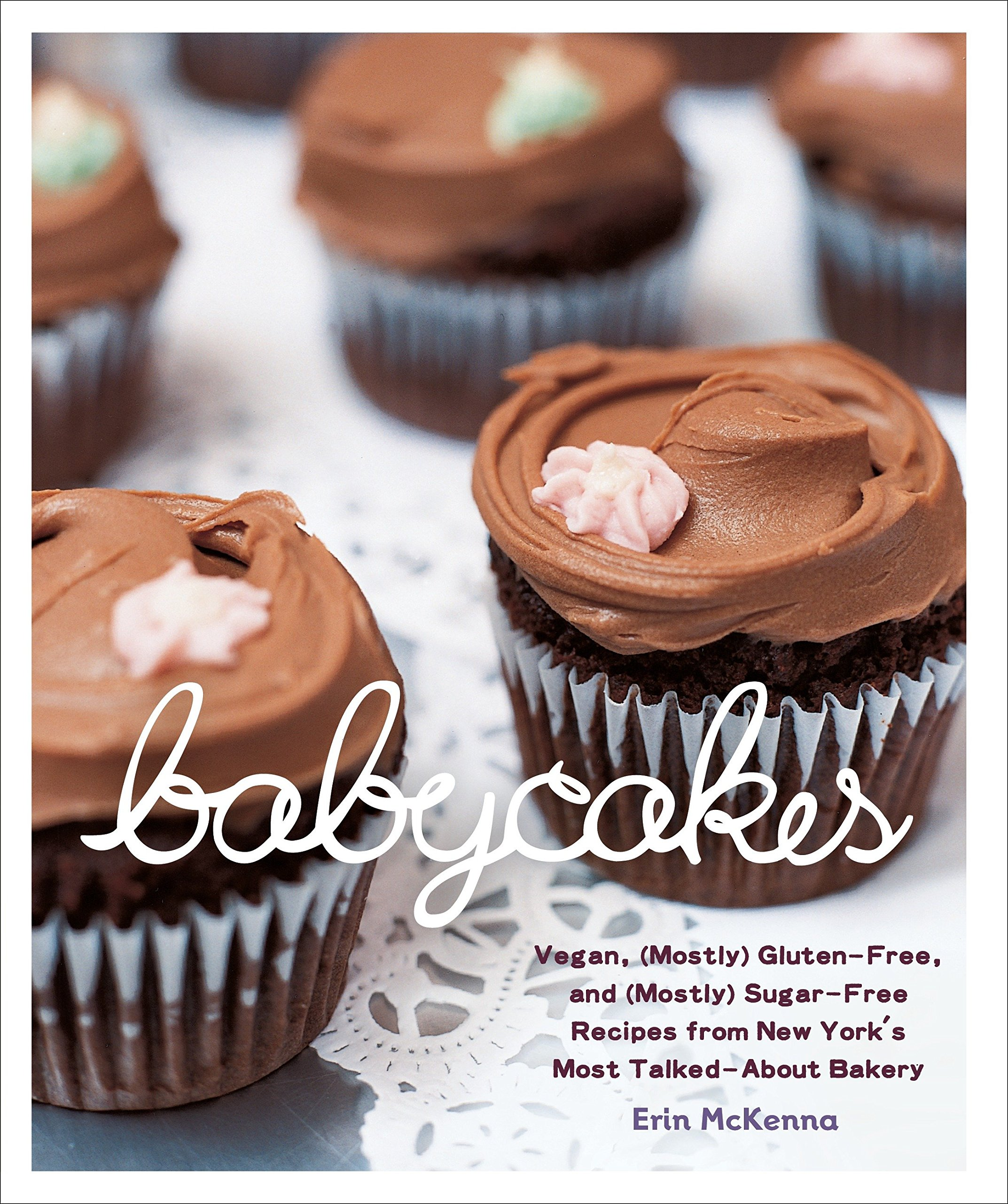 BabyCakes: Vegan, (Mostly) Gluten-Free, and (Mostly) Sugar-Free Recipes from New York's Most Talked-About Bakery: A Baking Book by Clarkson Potter