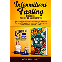 Intermittent Fasting: This Book Includes 2 Manuscripts Intermittent Fasting + Intermittent Fasting For Women The Complete Guide For Beginners of Fasting ... YOU Lose Weight in 21 Days (English Edition)