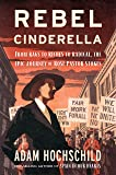 Rebel Cinderella: From Rags to Riches to Radical, the Epic Journey of Rose Pastor Stokes