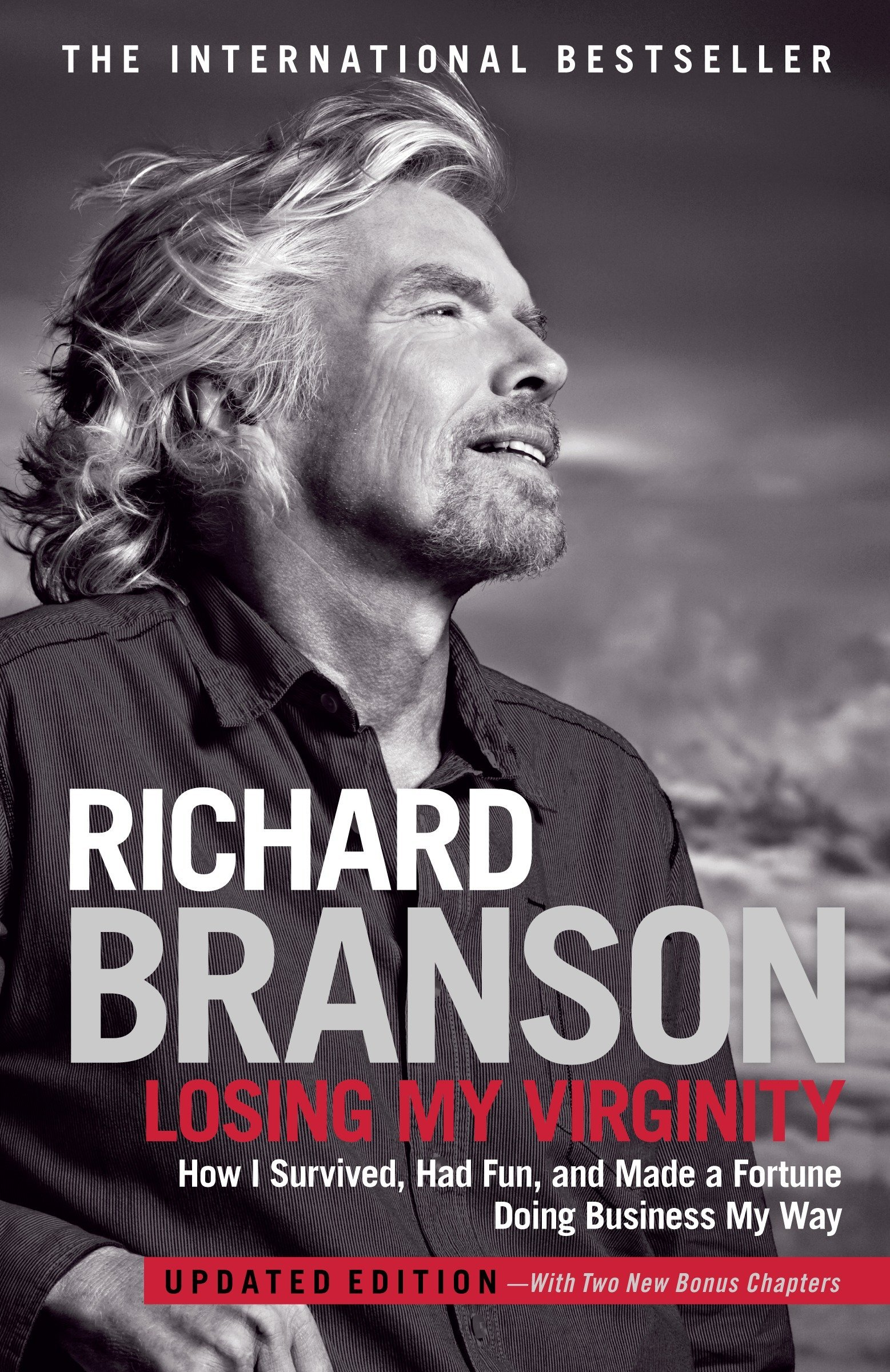 Losing My Virginity How Ive Survived Had Fun And Made A Fortune Doing Business My Way By Richard Branson