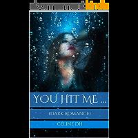 You hit Me ...: (Dark Romance)