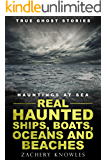 True Ghost Stories: Hauntings at Sea: Real Haunted Ships, Boats, Oceans and Beaches