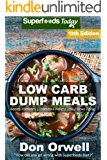 Low Carb Dump Meals: Over 185+ Low Carb Slow Cooker Meals, Dump Dinners Recipes, Quick & Easy Cooking Recipes, Antioxidants & Phytochemicals, Soups Stews ... Weight Loss Transformation Book Book 2)