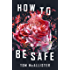 How to Be Safe: A Novel