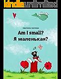 Am I small? Я маленькая?: Children's Picture Book English-Russian (Bilingual Edition) (World Children's Book 5)