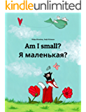 Am I small? Я маленькая?: Children's Picture Book English-Russian (Bilingual Edition) (World Children's Book 5)