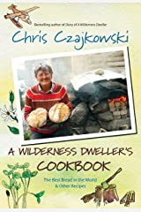 A Wilderness Dweller's Cookbook: The Best Bread in the World and Other Recipes Paperback