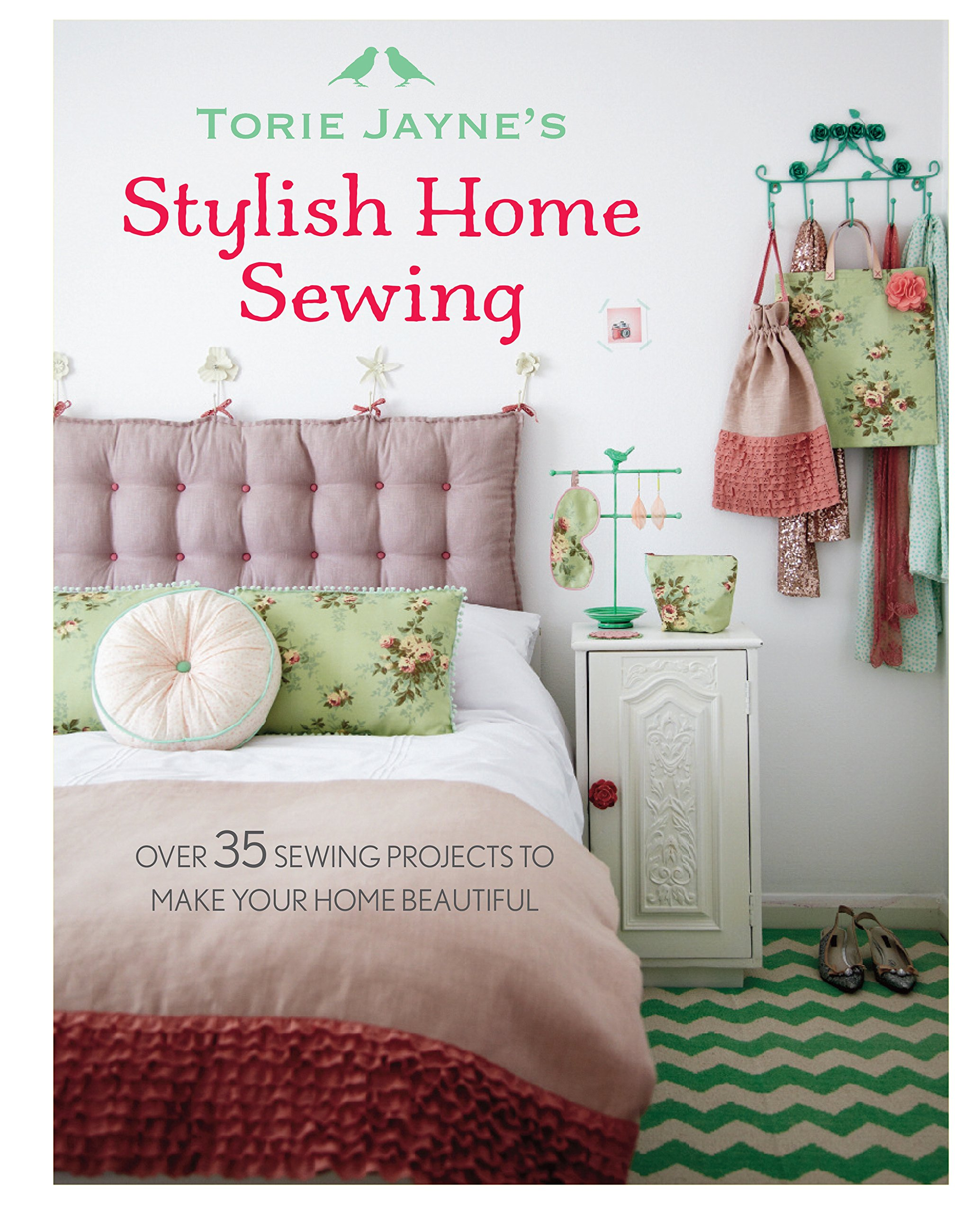 Torie Jayne's Stylish Home Sewing: Over 35 sewing projects to make your home beautiful PDF