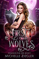 First Comes Wolves: Fated Mates Wolf Shifter Romance (Howling For Her Book 1) Kindle Edition