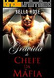 Grávida do Chefe da Máfia: Um Romance da Máfia