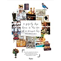 Perfectly Kept House is the Sign of A Misspent Life: How to live creatively with collections, clutter, work, kids, pets…