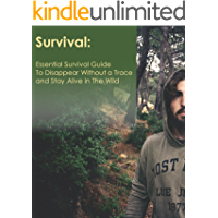 Survival: Essential Survival Guide To Dissapear Without a Trace and Stay Alive in The Wild