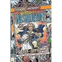 George Washington: Soldier and Statesman! (Show Me History!)