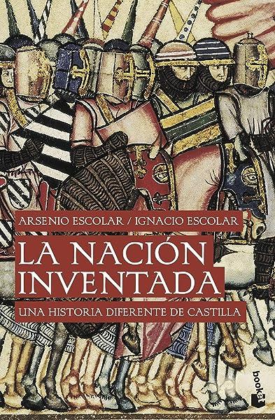 La nación inventada: Una historia diferente de Castilla Divulgación: Amazon.es: Escolar, Ignacio, Escolar, Arsenio: Libros