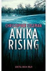 Anika Rising (Gretel Book Four) Kindle Edition