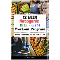 Ketogenic 12 Week Diet + Gym Workout Program: Body Definitions in 3 Months (English Edition)