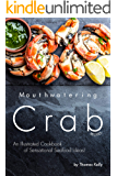 Mouthwatering Crab Recipes: An Illustrated Cookbook of Sensational Seafood Ideas!