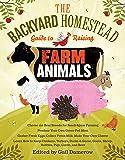 The Backyard Homestead Guide to Raising Farm