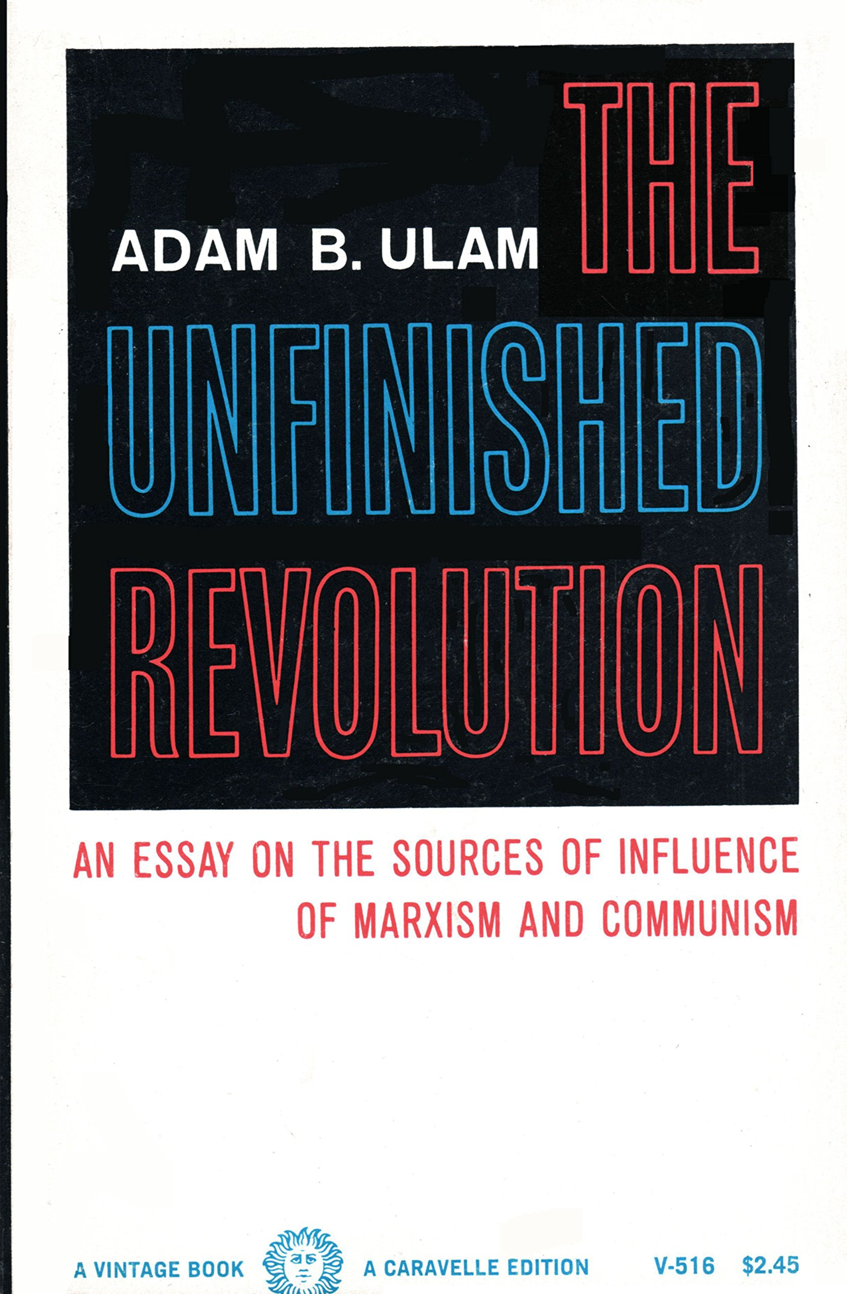Essay Samples For High School Students The Unfinished Revolution An Essay On The Sources Of Influence Of Marxism  And Communism Adam B Ulam Amazoncom Books Example Of Essay Writing In English also Examples Of Essay Papers The Unfinished Revolution An Essay On The Sources Of Influence Of  Persuasive Essay Thesis