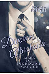 Divorces with Aftershocks: Liebe ist die einzige Gefahr (German Edition) Kindle Edition
